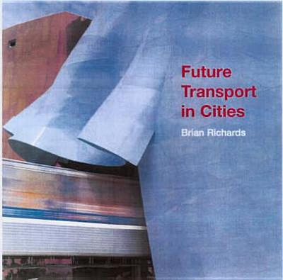 Future Transport in Cities - Richards, Brian, and Richards, Brian