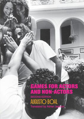 Games for Actors and Non-Actors - Boal, Augusto, and Jackson, Adrian (Translated by)