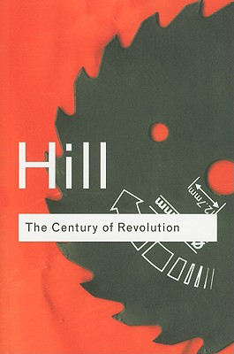 The Century of Revolution: 1603-1714 - Hill, Christopher