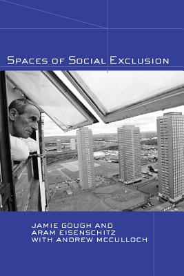 Spaces of Social Exclusion - Gough, Jamie, and Eisenschitz, Aram, and McCulloch, Andrew