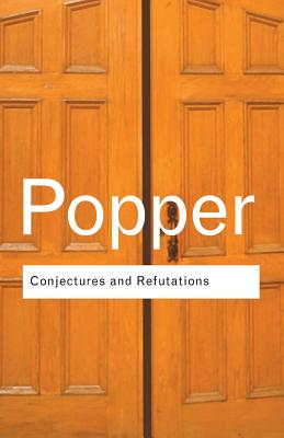 Conjectures and Refutations: The Growth of Scientific Knowledge - Popper, Karl