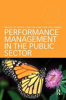 Performance Management in the Public Sector - Bouckaert, Geert, and Halligan, John, and Van Dooren, Wouter