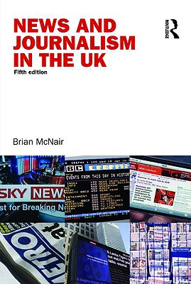 News and Journalism in the UK - Brian, McNair, and McNair, Brian, Professor, and Brian McNair