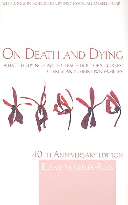 On Death and Dying: What the Dying Have to Teach Doctors, Nurses, Clergy and Their Own Families - Kubler-Ross, Elisabeth, M.D.