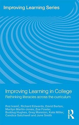 Improving Learning in College: Rethinking Literacies Across the Curriculum - Ivanic Roz, and Ivanic, Roz, and Edwards, Richard, Dr.