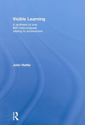 Visible Learning: A Synthesis of Over 800 Meta-Analyses Relating to Achievement - Hattie, John A C