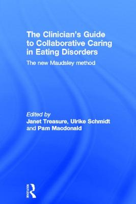 The Clinician's Guide to Collaborative Caring in Eating Disorders - Treasure Janet, and Treasure, Janet (Editor), and Schmidt, Ulrike (Editor)