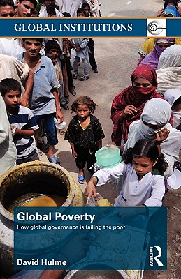Global Poverty: How Global Governance Is Failing the Poor - Hulme, David