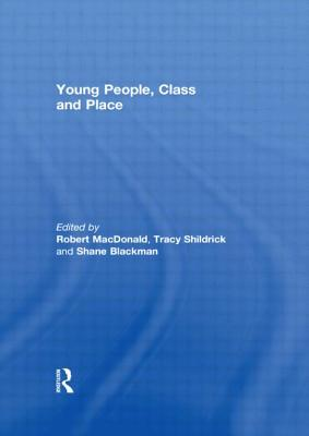 Young People, Class and Place - MacDonald, Robert (Editor), and Shildrick, Tracy (Editor), and Blackman, Shane (Editor)