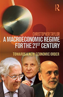 A Macroeconomic Regime for the 21st Century: Towards a New Economic Order - Taylor, Christopher