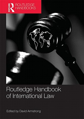 Routledge Handbook of International Law - Armstrong, David (Editor)
