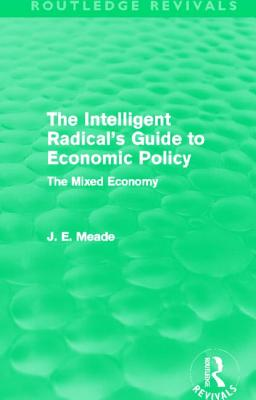 The Intelligent Radical's Guide to Economic Policy: The Mixed Economy - Meade, James E.