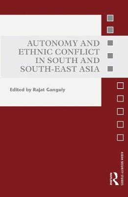 Autonomy and Ethnic Conflict in South and South-East Asia - Ganguly, Rajat (Editor)