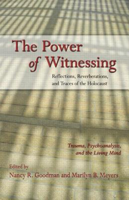 The Power of Witnessing: Reflections, Reverberations, and Traces of the Holocaust: Trauma, Psychoanalysis, and the Living Mind - Goodman, Nancy R (Editor), and Meyers, Marilyn B (Editor)