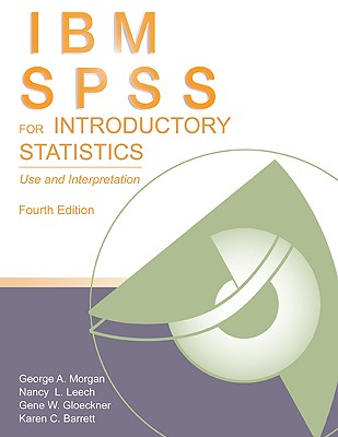 IBM SPSS for Introductory Statistics: Use and Interpretation - Morgan, George A., and Leech, Nancy L., and Gloeckner, Gene W.