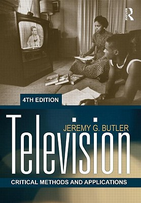Television: Critical Methods and Applications - Butler, Jeremy G.