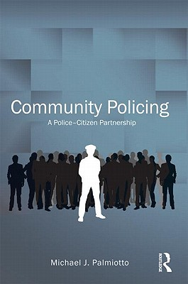 Community Policing: A Police-Citizen Partnership - Palmiotto, Michael J