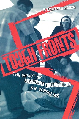 Tough Fronts: The Impact of Street Culture on Schooling - Dance, Lory Janelle, and Apple, Michael W (Foreword by)