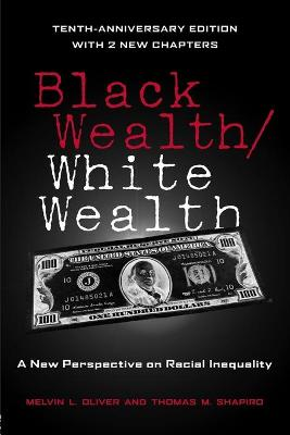 Black Wealth/White Wealth: A New Perspective on Racial Inequality - Oliver, Melvin L, and Shapiro, Thomas M