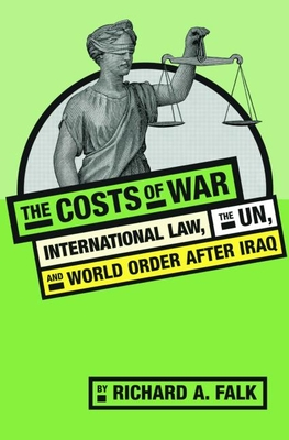 The Costs of War: International Law, the Un, and World Order After Iraq - Falk, Richard A, Professor