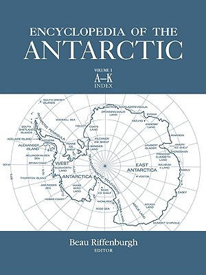 Encyclopedia of the Antarctic - Riffenburgh, Beau, Dr. (Editor)