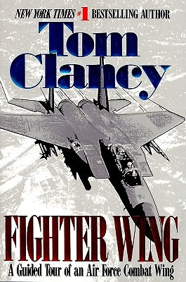 Fighter Wing: A Guided Tour of an Airforce Combat Wing - Clancy, Tom