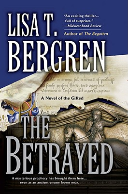 The Betrayed: A Novel of the Gifted - Bergren, Lisa Tawn