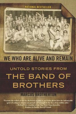 We Who Are Alive and Remain: Untold Stories from the Band of Brothers - Brotherton, Marcus