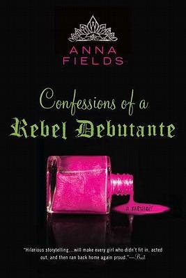 Confessions of a Rebel Debutante: A Cordial Invitation - Fields, Anna