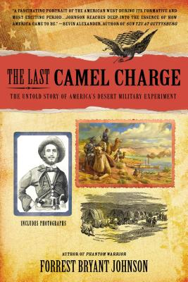 The Last Camel Charge: The Untold Story of America's Desert Military Experiment - Johnson, Forrest Bryant