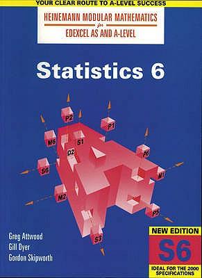 Heinemann Modular Maths for Edexcel AS & A Level Statistics 6 (S6) - Attwood, Greg, and Dyer, Gillian, and Skipworth, Gordon