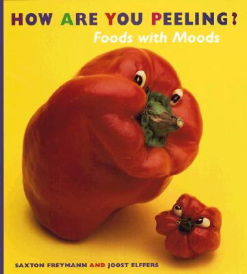 How Are You Peeling?: Foods with Moods - Freymann, Saxton, and Elffers, Joost