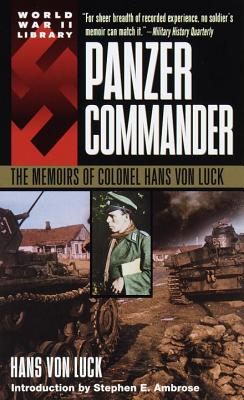 Panzer Commander: The Memoirs of Colonel Hans Von Luck - Von Luck, Hans, and Luck, Hans Von