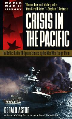 Crisis in the Pacific: The Battles for the Philippine Islands by the Men Who Fought Them - Astor, Gerald