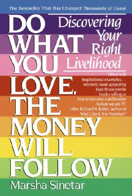 Do What You Love, the Money Will Follow: Discovering Your Right Livelihood - Sinetar, Marsha, Ph.D.
