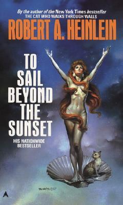 To Sail Beyond the Sunset - Heinlein, Robert A