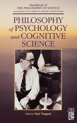Philosophy of Psychology and Cognitive Science - Thagard, Paul (Editor)