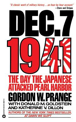 December 7, 1941: The Day the Japanese Attacked Pearl Harbor - Prange, Gordon W, and Goldstein, Donald M (Epilogue by), and Dillon, Katherine V