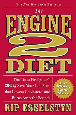 The Engine 2 Diet: The Texas Firefighter's 28-Day Save-Your-Life Plan That Lowers Cholesterol and Burns Away the Pounds - Esselstyn, Rip