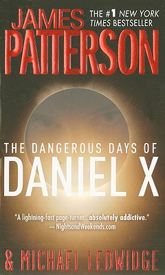 The Dangerous Days of Daniel X - Patterson, James, and Ledwidge, Michael