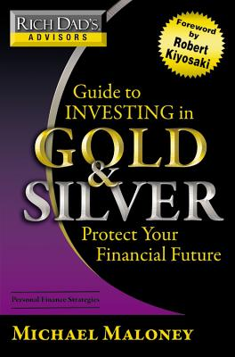 Guide to Investing in Gold and Silver: Everything You Need to Know to Profit from Precious Metals Now - Maloney, Michael