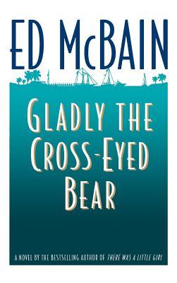 The Glady the Cross-Eyed Bear - McBain, Ed