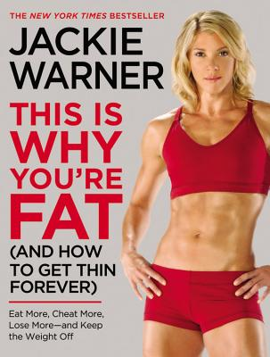 This Is Why You're Fat (and How to Get Thin Forever): Eat More, Cheat More, Lose More--And Keep the Weight Off - Warner, Jackie