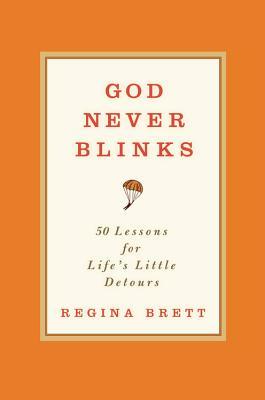 God Never Blinks: 50 Lessons for Life's Little Detours - Brett, Regina