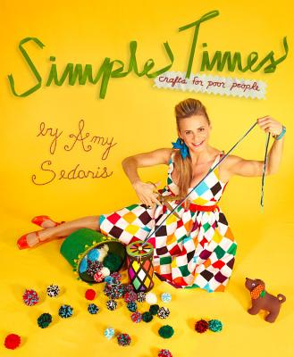 Simple Times: Crafts for Poor People - Sedaris, Amy, and Dinello, Paul