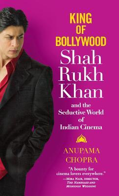 King of Bollywood: Shah Rukh Khan and the Seductive World of Indian Cinema - Chopra, Anupama