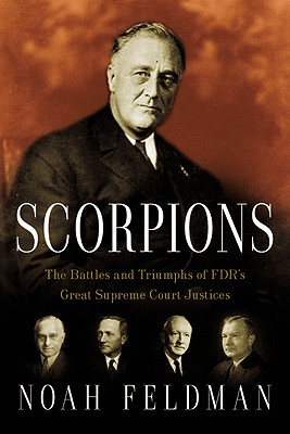 Scorpions: The Battles and Triumphs of FDR's Great Supreme Court Justices - Feldman, Noah