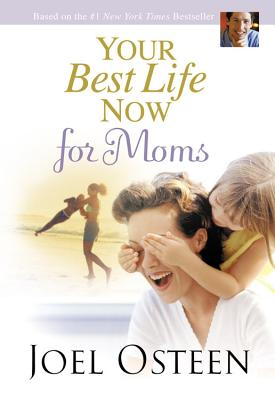 Your Best Life Now for Moms - Osteen, Joel
