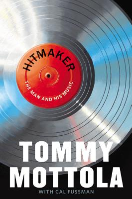 Hitmaker: The Man and His Music - Mottola, Tommy, and Fussman, Cal