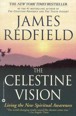 The Celestine Vision: Living the New Spiritual Awareness - Redfield, James
